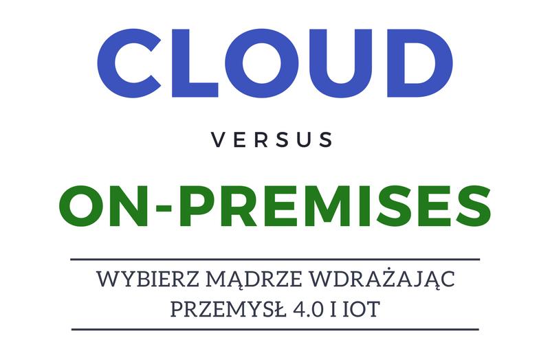 Bujać w obłokach czy stąpać twardo po ziemi czyli cloud vs on-premises